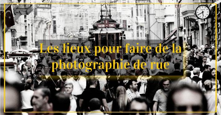 Quels sont les meilleurs lieux pour s'adonner à la photographie de rue?