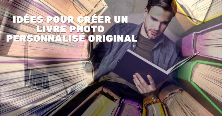 6 idées pour créer un livre photo personnalisé original